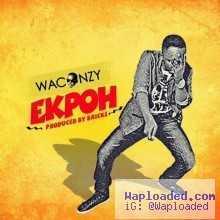 Waconzy - Ekpoh (Prod. by Bricks)
